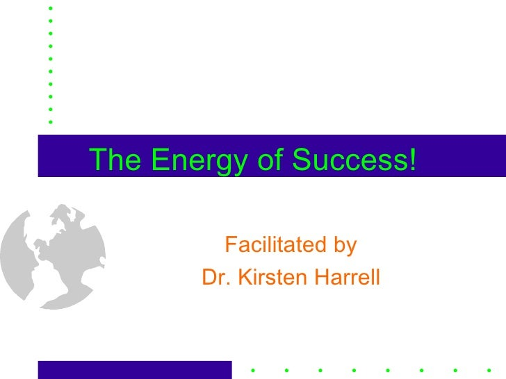 The Energy of Success! Facilitated by Dr. Kirsten Harrell