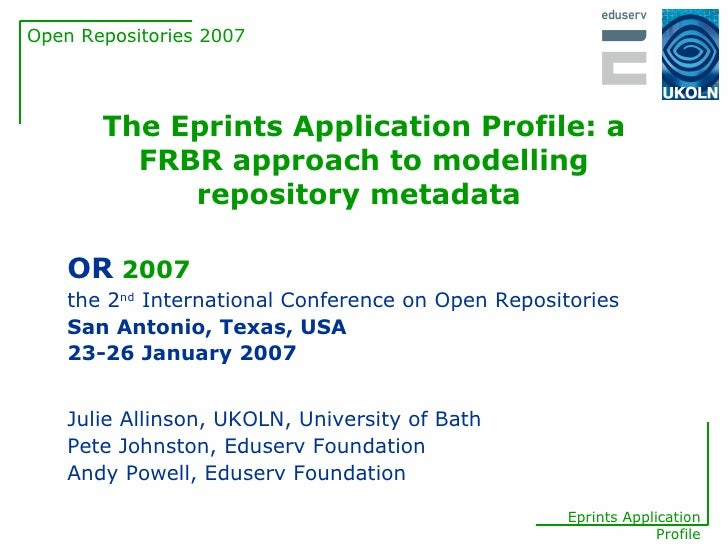 The Eprints Application Profile: a FRBR approach to modelling repository metadata   Julie Allinson, UKOLN, University of B...