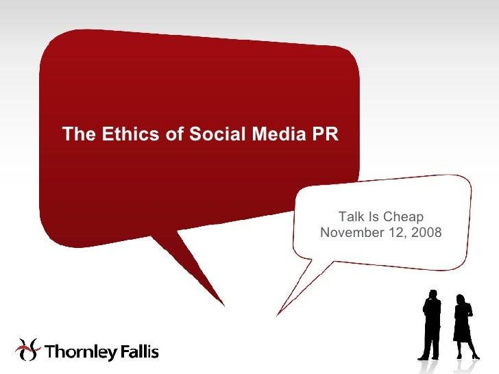 The Ethics of Social Media PR Talk Is Cheap November 12, 2008