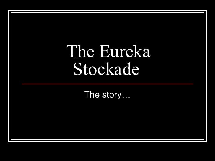 an analysis of the causes of the eureka stockade Michael hanrahan from scalpnagown ireland to leader of the pikemen at the eureka stockade  hunger and other causes  a statistical analysis of the ages.