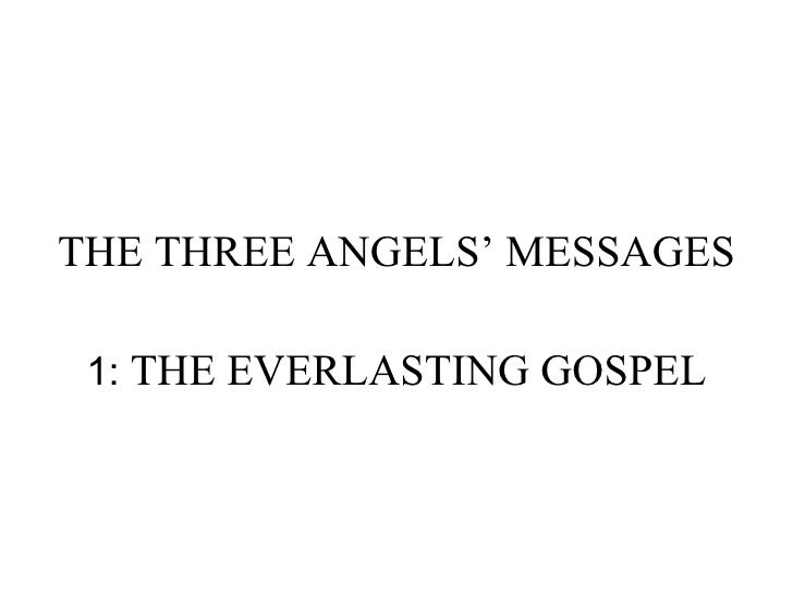 THE THREE ANGELS' MESSAGES 1:  THE EVERLASTING GOSPEL
