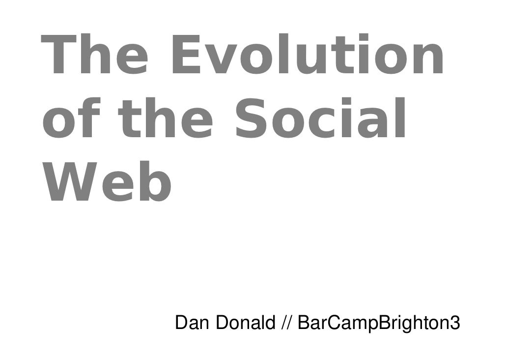 The Evolution of the Social Web      Dan Donald // BarCampBrighton3