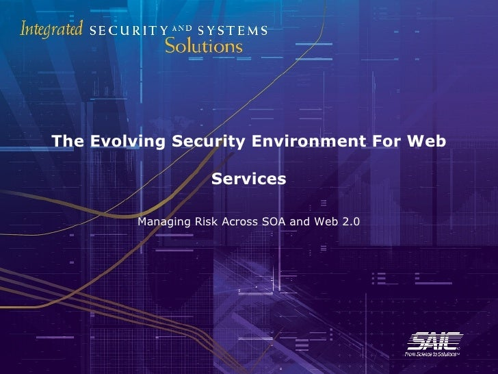 The Evolving Security Environment For Web Services Managing Risk Across SOA and Web 2.0