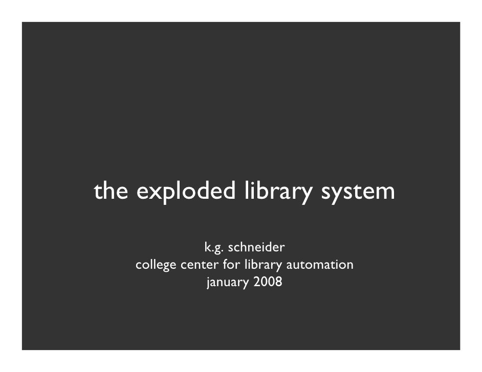 the exploded library system                k.g. schneider    college center for library automation                january ...