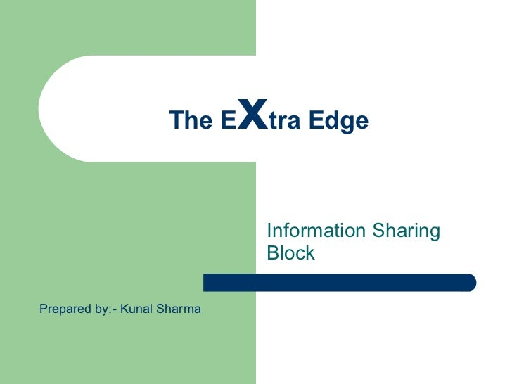 The E x tra Edge Information Sharing Block Prepared by:- Kunal Sharma