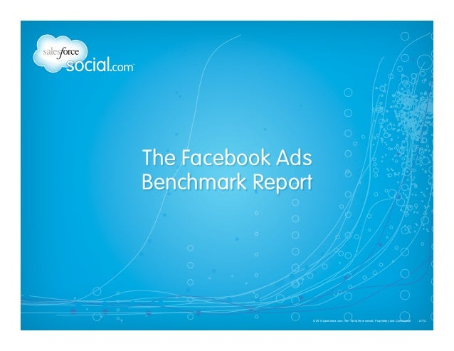 The Facebook Ads Benchmark Report  © 2013 salesforce.com, inc. All rights reserved. Proprietary and Confidential 0713