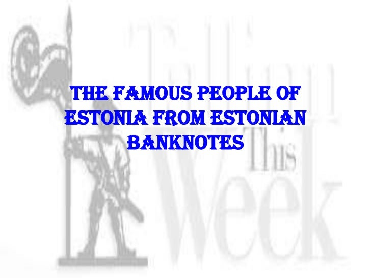 The famous people of Estonia from Estonian banknotes