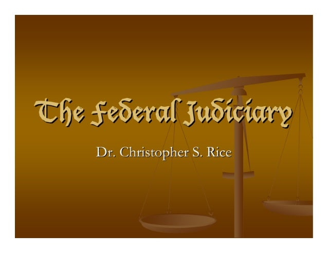'C62 fefierafjufiiciary  Dr.  Christopher S.  Rice