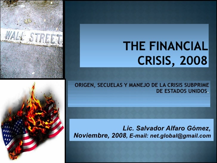 THE FINANCIAL CRISIS, 2008, By Lic. Salvador Alfaro Gomez.