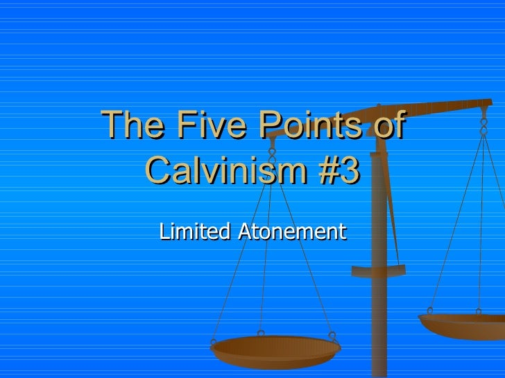 The Five Points Of Calvinism #3
