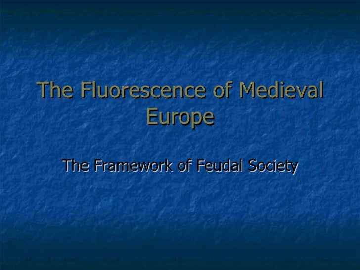 The Fluorescence of Medieval Europe The Framework of Feudal Society