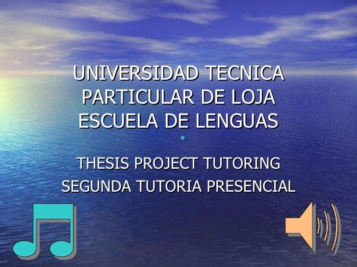 UNIVERSIDAD TECNICA PARTICULAR DE LOJA ESCUELA DE LENGUAS THESIS PROJECT TUTORING SEGUNDA TUTORIA PRESENCIAL