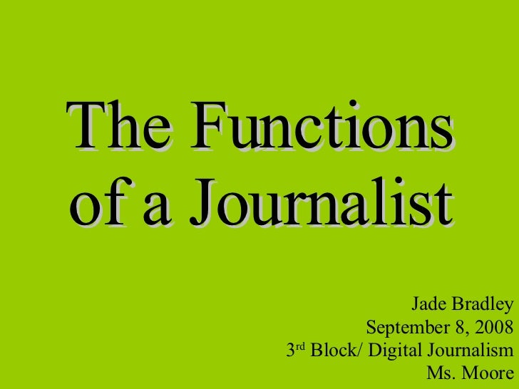 functions of journalism Debate about the ideal content or purpose of journalism is as old as print itself   this contribution seeks to explore some of the forms and functions of celebrity.