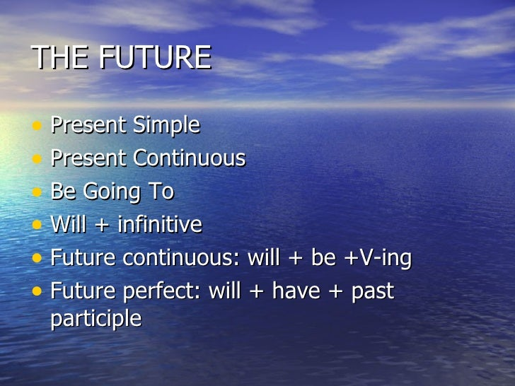 THE FUTURE <ul><li>Present Simple </li></ul><ul><li>Present Continuous </li></ul><ul><li>Be Going To </li></ul><ul><li>Wil...