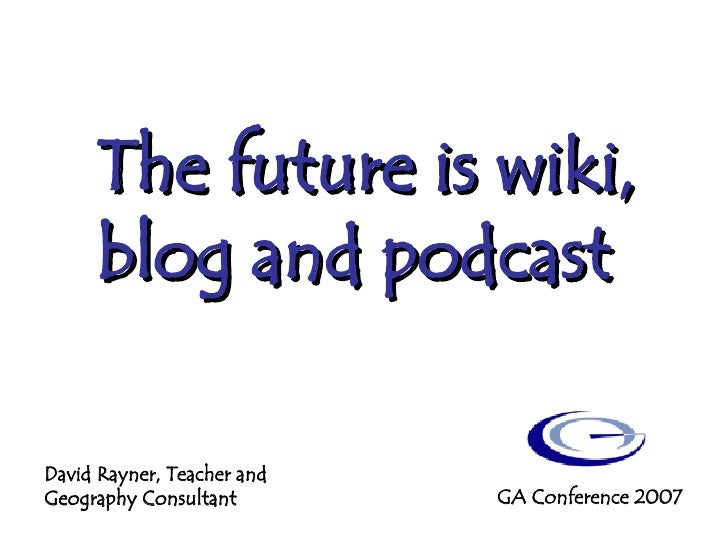 The Future is Wiki, Podcast and Blog
