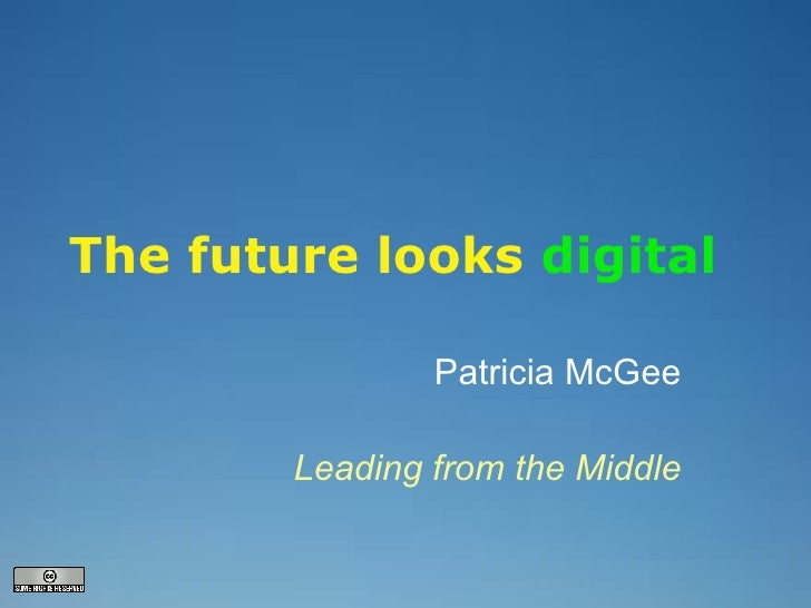The future looks   digital Patricia McGee Leading from the Middle
