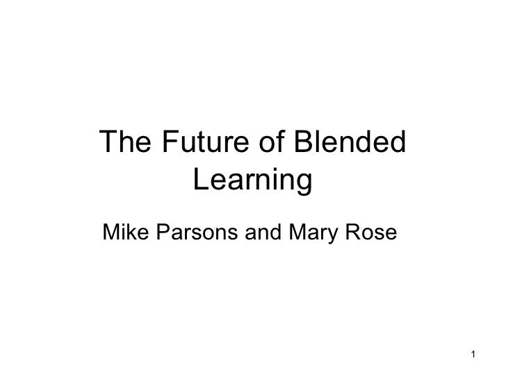 The Future of Blended Learning Mike Parsons and Mary Rose