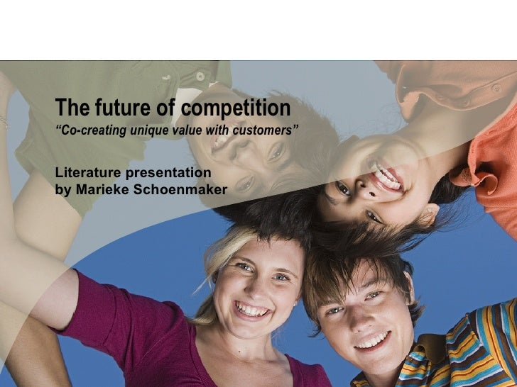 """The future of competition """"Co-creating unique value with customers"""" Literature presentation by Marieke Schoenmaker"""