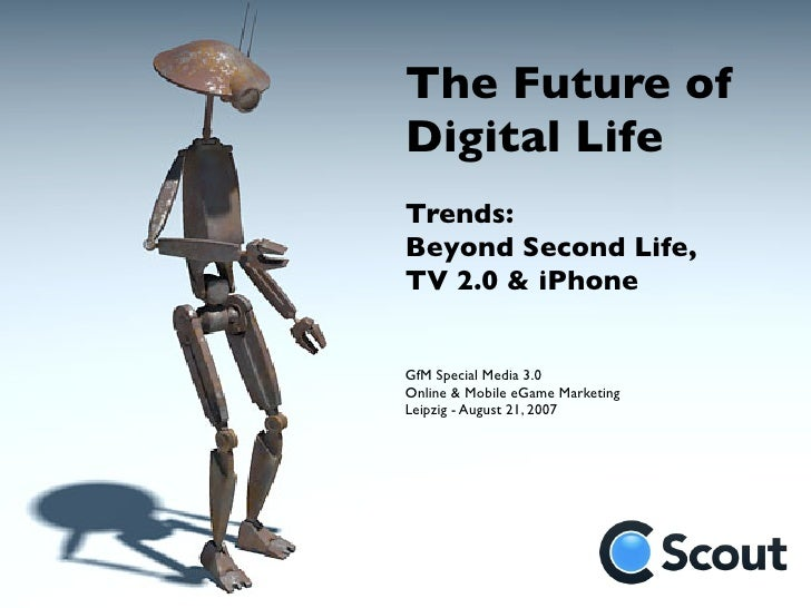 The Future of Digital Life Trends: Beyond Second Life, TV 2.0 & iPhone   GfM Special Media 3.0 Online & Mobile eGame Marke...