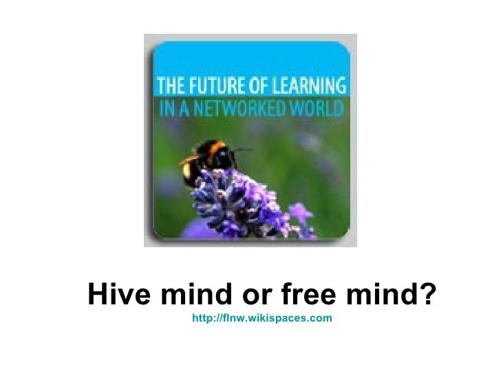 Hive mind or free mind? http:// flnw.wikispaces.com