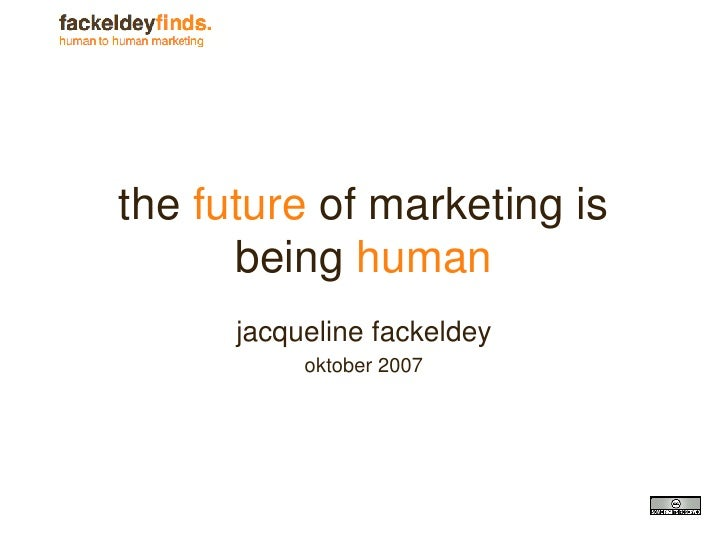 the  future  of marketing is being  human jacqueline fackeldey oktober 2007