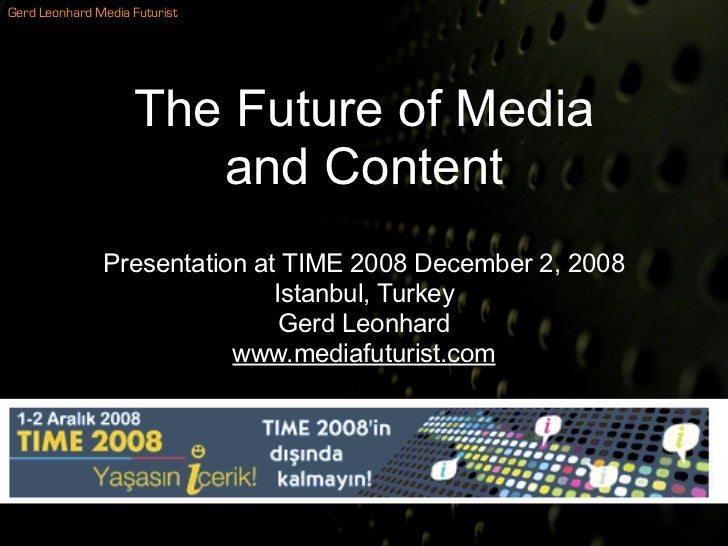 The Future Of Media And Content Gerd Leonhard at TIME 08 Istanbul