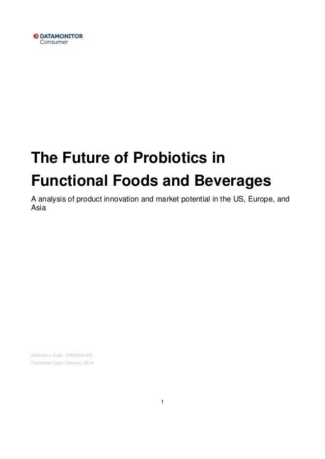 1 The Future of Probiotics in Functional Foods and Beverages A analysis of product innovation and market potential in the ...