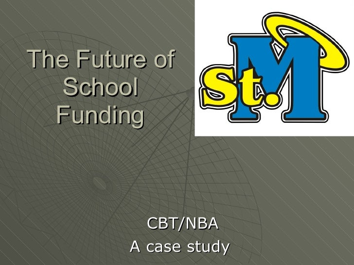 The Future of School Funding CBT/NBA A case study