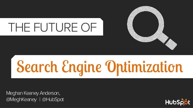 THE FUTURE OF     Search Engine Optimization Meghan Keaney Anderson, @MeghKeaney | @HubSpot