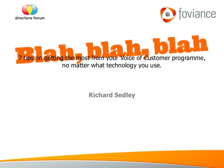 7 tips on getting the most from your Voice of Customer programme,                  no matter what technology you use.    ...