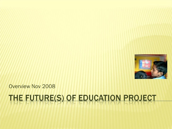 The Future(S) Of Education Project Presentation For The Un Nov 2008