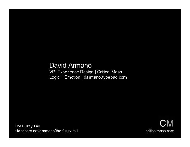 David Armano                     VP, Experience Design | Critical Mass                     Logic + Emotion | darmano.typep...