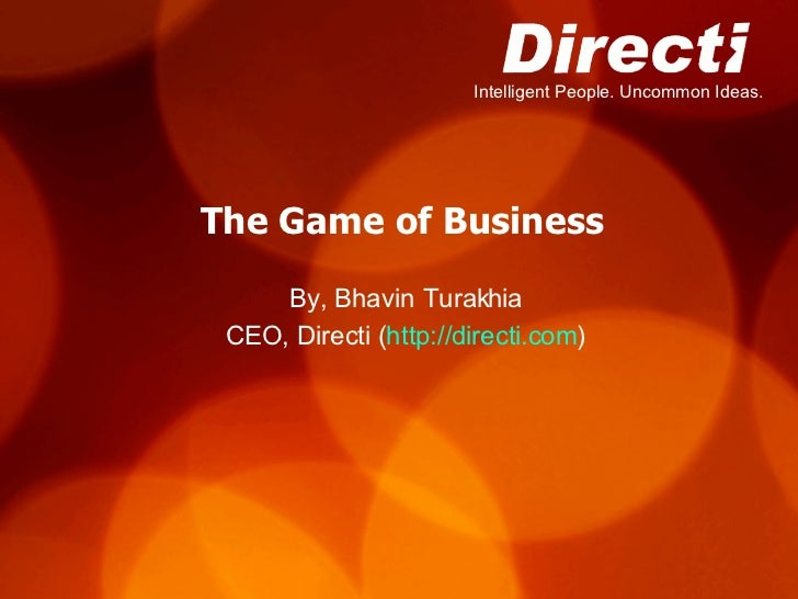 The Game of Business By, Bhavin Turakhia CEO, Directi ( http://directi.com )