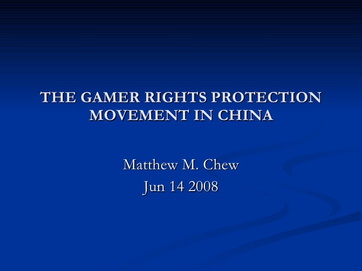 THE GAMER RIGHTS PROTECTION MOVEMENT IN CHINA Matthew M. Chew Jun 14 2008