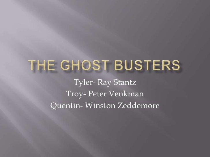 The Ghost Busters<br />Tyler- Ray Stantz<br />Troy- Peter Venkman<br />Quentin- Winston Zeddemore<br />