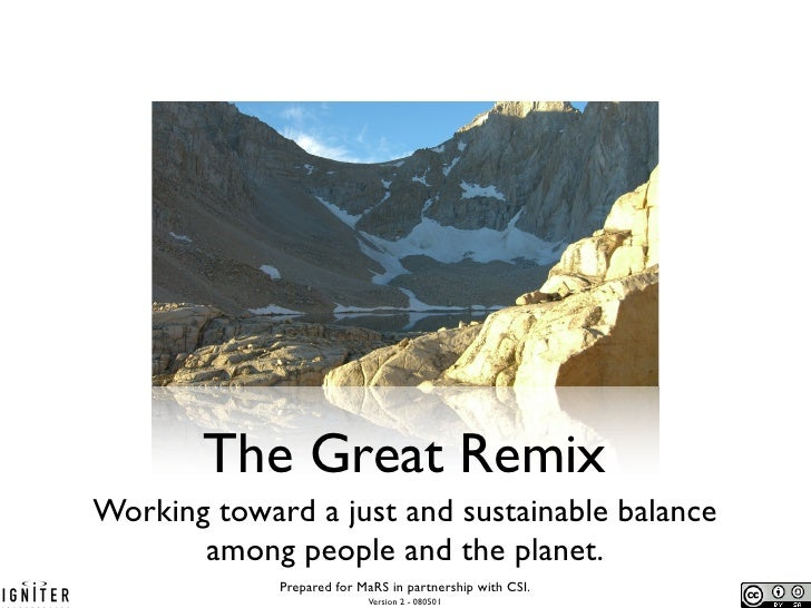 The Great Remix Working toward a just and sustainable balance        among people and the planet.              Prepared fo...