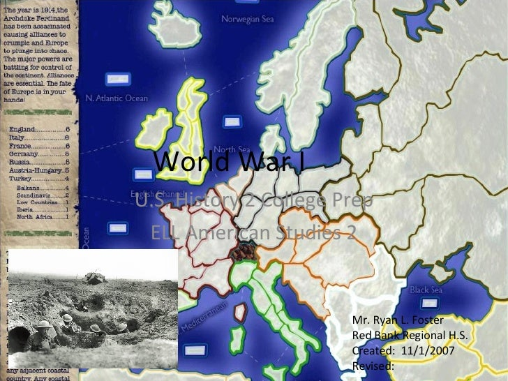 World War I U.S. History 2 College Prep ELL American Studies 2 Mr. Ryan L. Foster Red Bank Regional H.S. Created:  11/1/20...