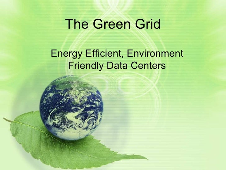 The Green Grid Energy Efficient, Environment Friendly Data Centers