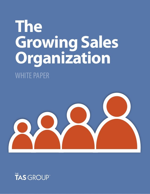 The Growing Sales Organization WHITE PAPER