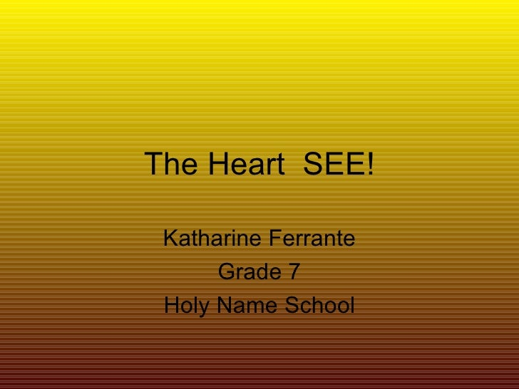 The Heart  SEE! Katharine Ferrante Grade 7 Holy Name School