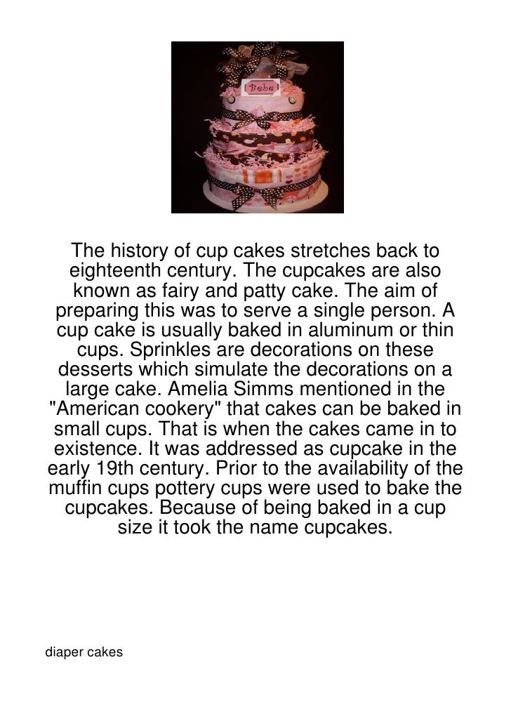 The history of cup cakes stretches back to   eighteenth century. The cupcakes are also   known as fairy and patty cake. Th...