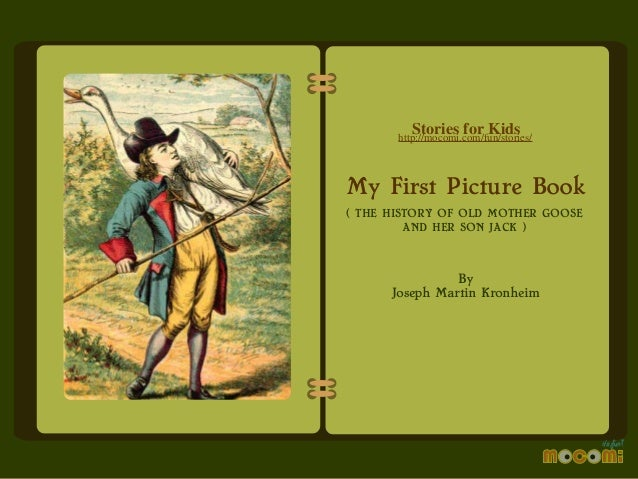 Stories for Kids  http://mocomi.com/fun/stories/  My First Picture Book ( THE HISTORY OF OLD MOTHER GOOSE AND HER SON JACK...