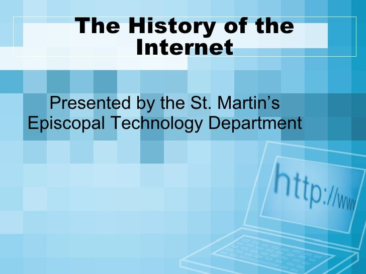 The History of the Internet Presented by the St. Martin's Episcopal Technology Department