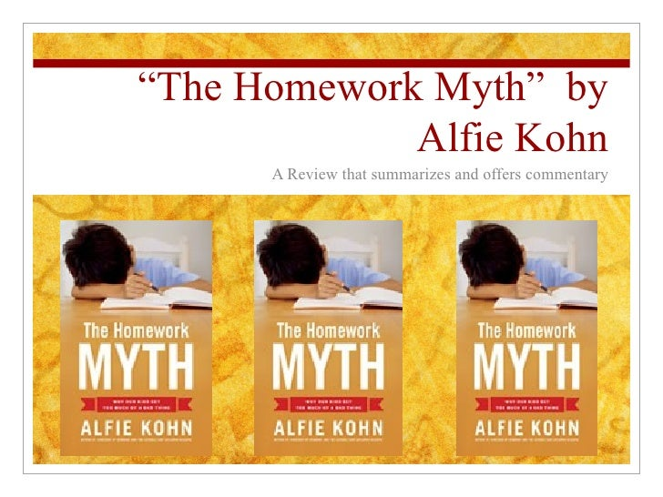 """ The Homework Myth""  by Alfie Kohn A Review that summarizes and offers commentary"
