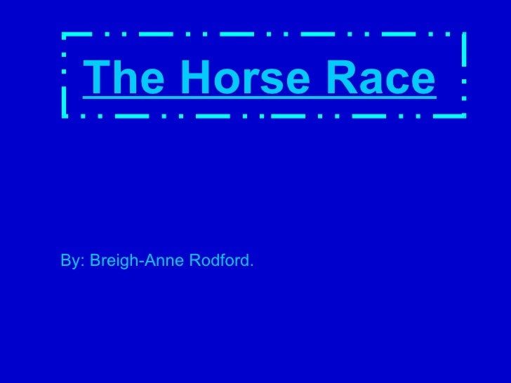 The Horse Race   By: Breigh-Anne Rodford.