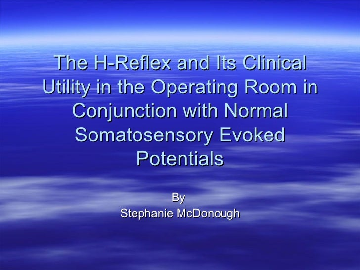 The H-Reflex and Its Clinical Utility in the Operating Room in Conjunction with Normal Somatosensory Evoked Potentials By ...