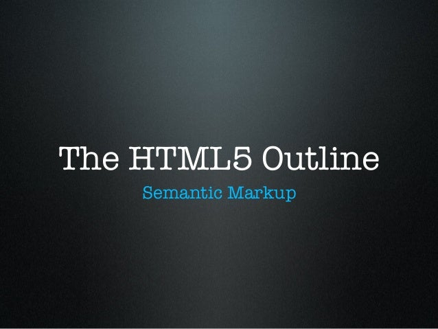 The HTML5 OutlineSemantic Markup