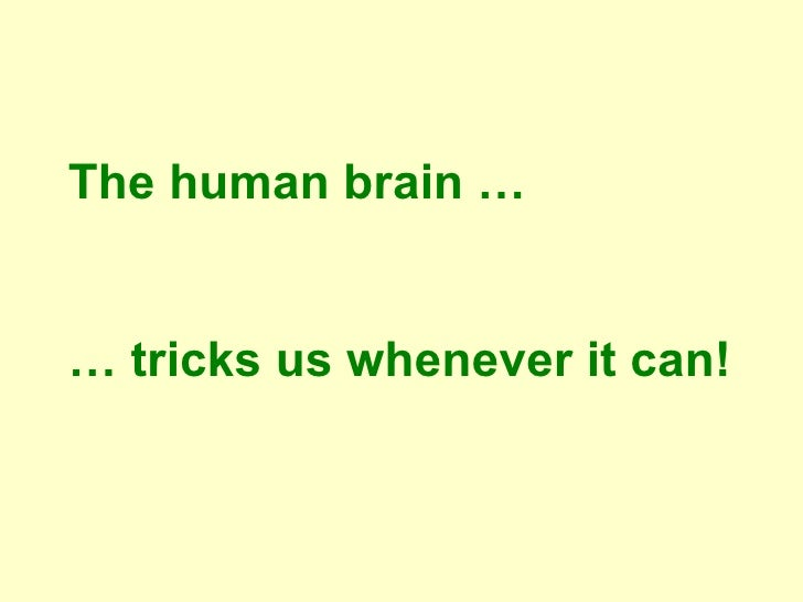 The human brain … … tricks us whenever it can!