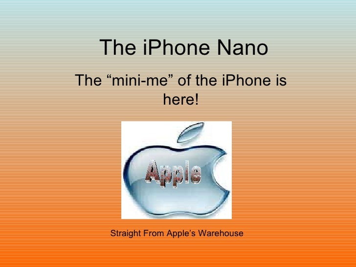 "The iPhone Nano The ""mini-me"" of the iPhone is here! Straight From Apple's Warehouse Apple"