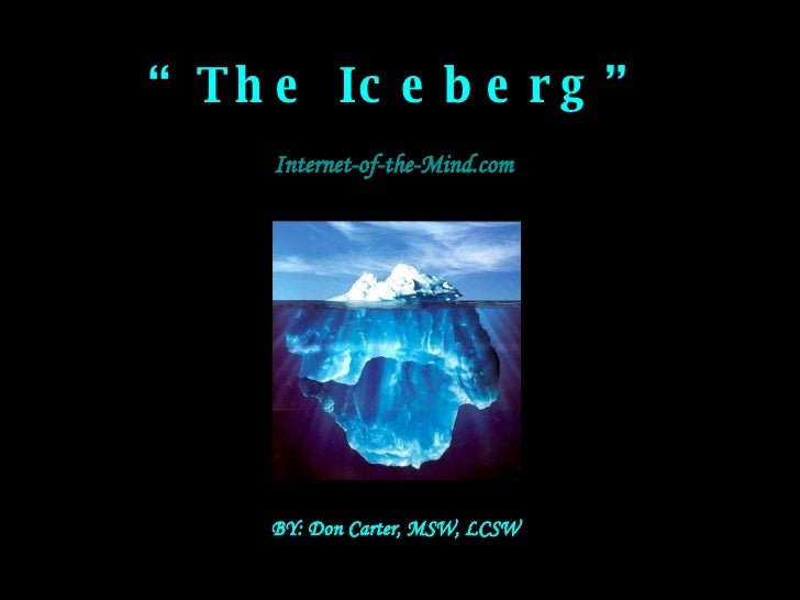 """ The Iceberg"" Internet-of-the-Mind.com BY: Don Carter, MSW, LCSW"